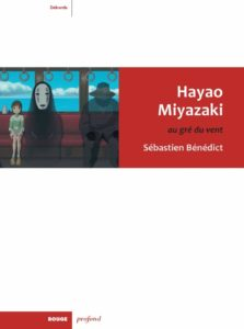 Hayao Miyazaki, au gré du vent - Sébastien Bénédict - Rouge Profond