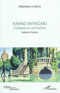 Hayao Miyazaki, cinéaste en animation, Poésie de l'insolite - Stéphane Le Roux - L'Harmattan