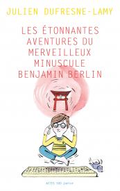 Les étonnantes aventures du merveilleux minuscule Benjamin Berlin de Julien Dufresne-Lamy : couverture