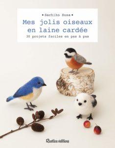 Mes jolis oiseaux en laine cardée de Sachiko Susa, Rustica éditions : couverture