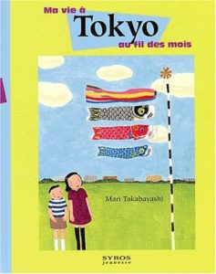 Ma vie à Tokyo au fil des mois de Mari Takabayashi