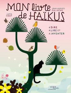 Mon livre de haïkus, à dire, à lire et à inventer de Jean-Hugues Malineau et Janik Coat
