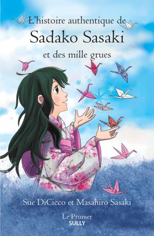 L'histoire authentique de Sadako Sasaki et des mille grues de Sue DiCicco et Masahiro Sasaki, éditions Sully : couverture