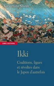 Ikki - Coalitions, ligues et révoltes dans le Japon d'autrefois de Katsumata Shizuo