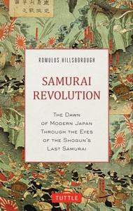 Samurai Revolution: The Dawn of Modern Japan Seen Through the Eyes of the Shogun's Last Samurai de Romulus Hillsborough