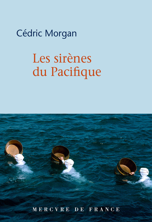 Les sirènes du Pacifique de Cédric Morgan, éditions Mercure de France : couverture